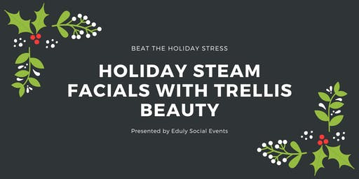 Holiday Steam Facials with Trellis Beauty