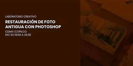 Laboratorio Creativo | Restauración de foto antigua con Photoshop boletos