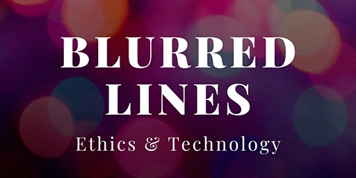 Blurred Lines: Ethics & Technology
