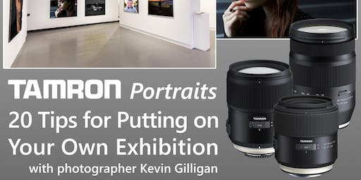 Tamron Portraits - 20 Tips for Putting on Your Own Exhibition