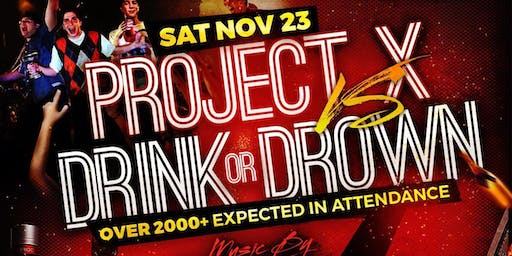 PROJECT X vs. DRINK OR DROWN