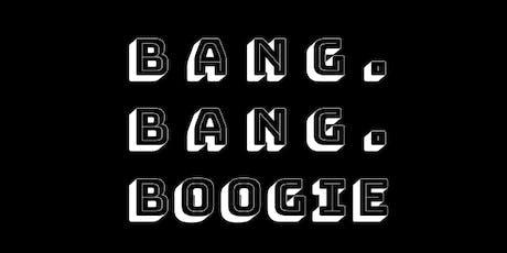 BANG BANG BOOGIE tickets