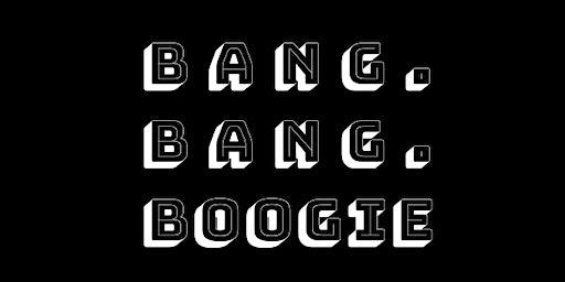 BANG BANG BOOGIE