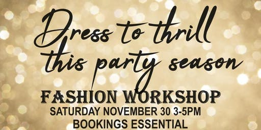 DRESS TO THRILL THIS PARTY SEASON FASHION WORKSHOP