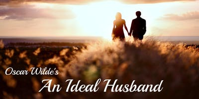 An Ideal Husband - Saturday, December 14th @ 4:30PM - Cast B