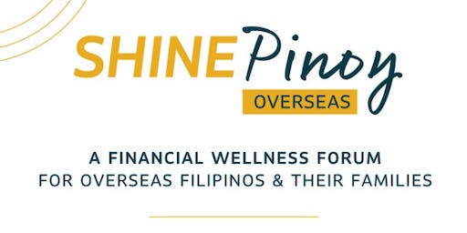 SHINE PINOY - OVERSEAS FINANCIAL WELLNESS FORUM
