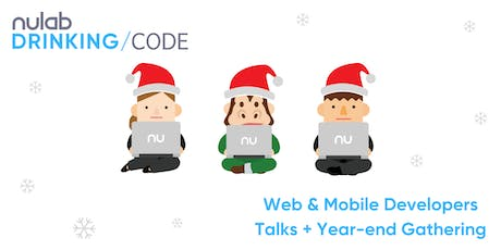 Nulab Drinking Code: Web & Mobile Developers Talks + Year-end Gathering tickets