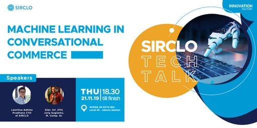 Sirclo Tech Talk : Machine Learning in Conversational Commerce
