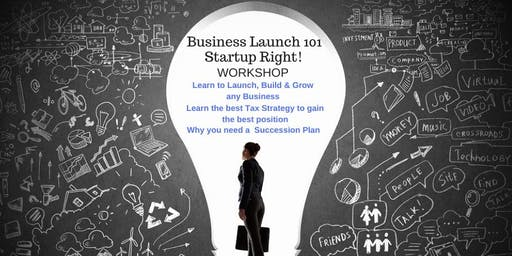 Business Launch 101! Strategies to Launch and Propel Your Business in Any Economy.