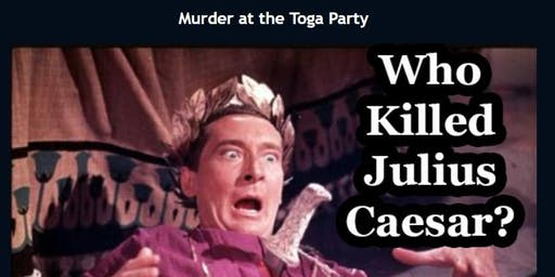Who Killed Julius Caesar at his TOGA party? Mystery Dinner Theater