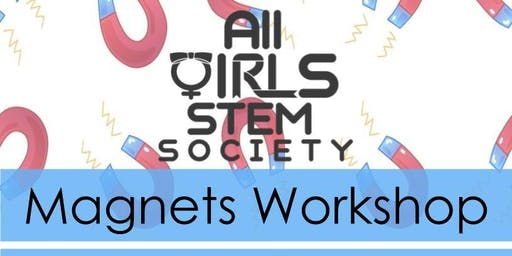 [All Girls STEM Society] Magnets Workshop - December 14, 2019