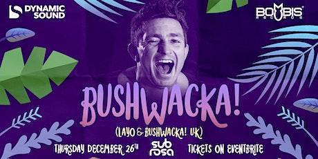 Bushwacka! @ Subrosa 26th December tickets