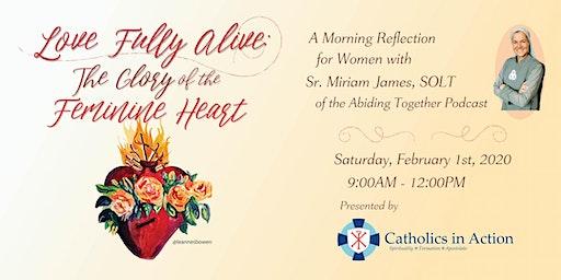 Love Fully Alive: The Glory of the Feminine Heart