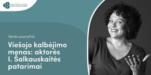 Viešojo kalbėjimo menas: aktorės I. Šalkauskaitės patarimai