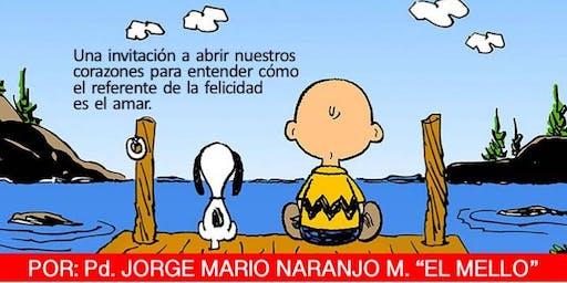"""""""SER FELIZ haciendo felices a los demás´´"""" - Jorge Mario Naranjo """"El Mello"""""""