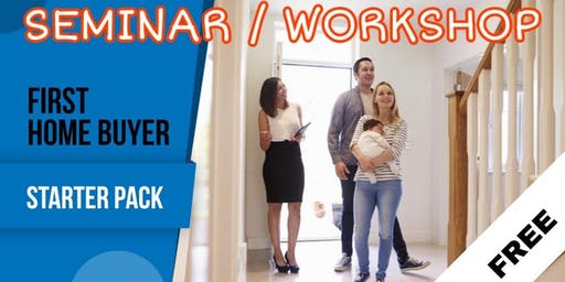 First Home Owners Seminar - Everyone Receives Free Starter Pack