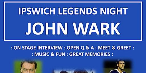 IPSWICH LEGENDS NIGHT - John Wark