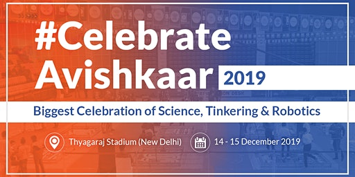 #CelebrateAvishkaar: Biggest Celebration of Science Tinkering and Robotics