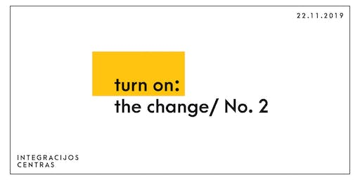 Turn On: The Change I Unusual Location