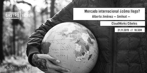 Gastroemprendedores Talks: Mercado Internacional, ¿cómo llego?