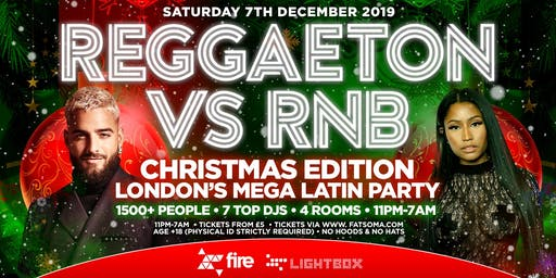 "REGGAETON VS RNB - CHRISTMAS EDITION ""LONDON'S MEGA LATIN PARTY"" @ FIRE & LIGHTBOX SUPERCLUBS - 7/12/19"