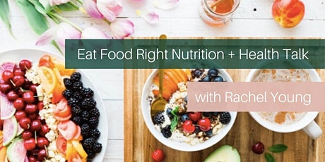 Eat Food Right Nutrition + Health Talk with Rachel Young tickets