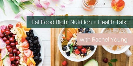 Eat Food Right Nutrition + Health Talk with Rachel Young