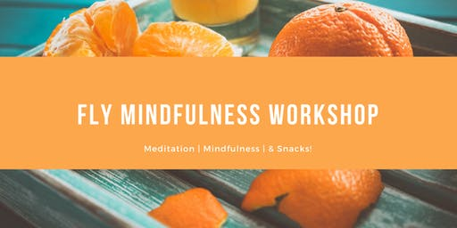 Cancelled: FLY Mindfulness Workshop: Meditation, Mindfulness & Snacks!