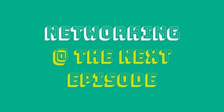 Networking @ The Next Episode tickets