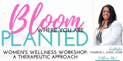 Bloom Where You Are Planted - Women's Wellness Workshop