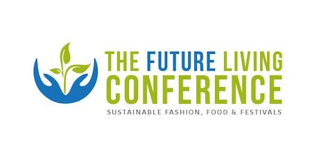 The Future Living Conference - Sustainable Fashion, Food & Festivals tickets