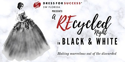 Dress For Success SW Florida Presents: A REcycled Night in Black and White