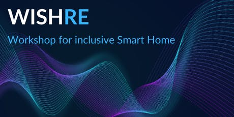 WISH - Workshop for Inclusive Smart Home biglietti