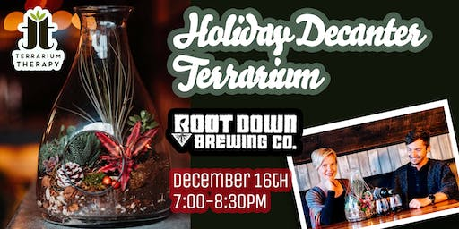 Holiday Decanter Terrarium with Root Down Brewing Co.