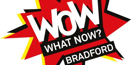 WOW - What Now? Bradford tickets