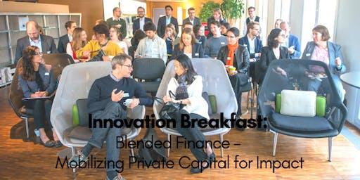 Innovation Breakfast: Blended Finance - Mobilizing Private Capital for Impact