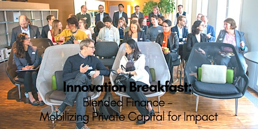 Innovation Breakfast: Blended Finance - Mobilizing Private Capital for Impact