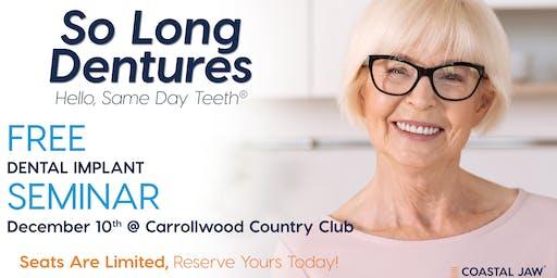 So Long Dentures, Hello Same Day Teeth Free Dental Implant Seminar