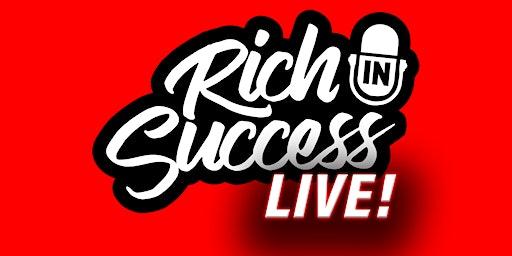 Rich In Success LIVE