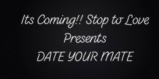 Stop to Love Presents - DATE YOUR MATE !