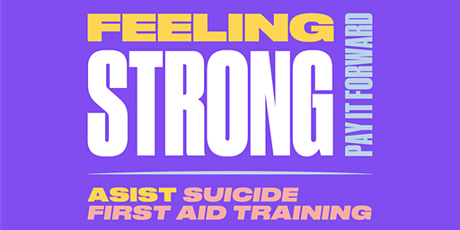 Feeling Strong - ASIST Suicide First Aid Training (2-day Workshop, Feb 2020)
