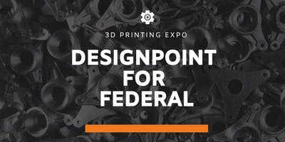 DesignPoint for Federal - 3D Printing Expo