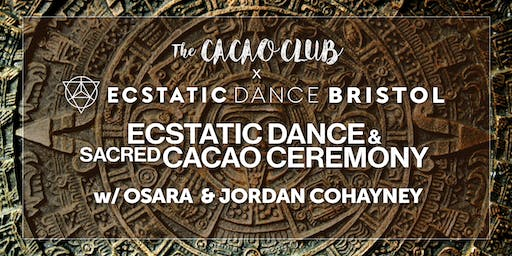 Ecstatic Dance Bristol x The Cacao Club: Ecstatic Dance & Cacao Ceremony