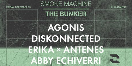 The Bunker x Smoke Machine: Agonis / Diskonnected / Erika x Antenes / Abby tickets