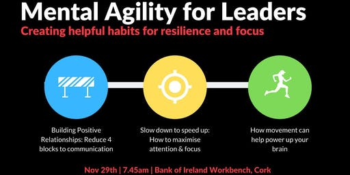 Mental Agility for Leaders - Creating Helpful Habits for Resilience & Focus