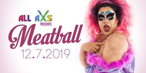 All Axs presents Dragula's Meatball
