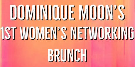 Dominique Moon's 1st Women's Networking Brunch tickets