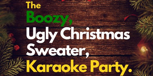 The Boozy, Ugly Christmas Sweater, Karaoke Party.