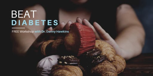 Beat Diabetes | FREE Workshop Event with Dr. Danny Hawkins, DC