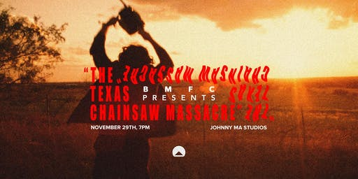 BMFC presents : 'THE TEXAS CHAIN SAW MASSACRE' + Family Feast
